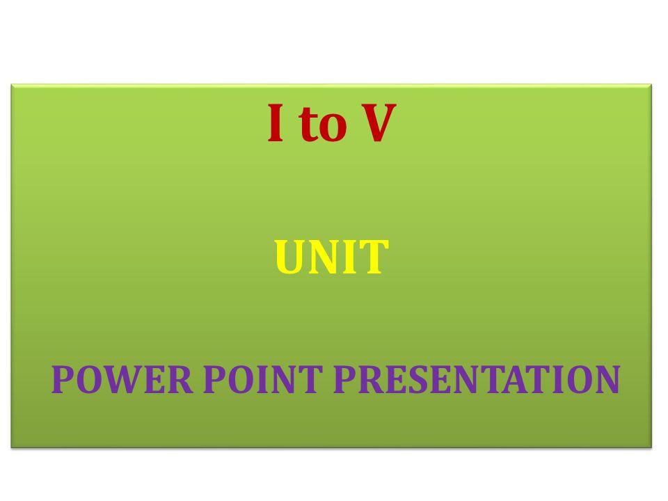 I to V UNIT POWER POINT PRESENTATION I to V UNIT POWER POINT PRESENTATION