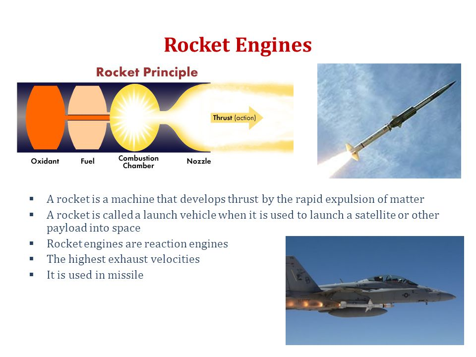 Rocket Engines  A rocket is a machine that develops thrust by the rapid expulsion of matter  A rocket is called a launch vehicle when it is used to