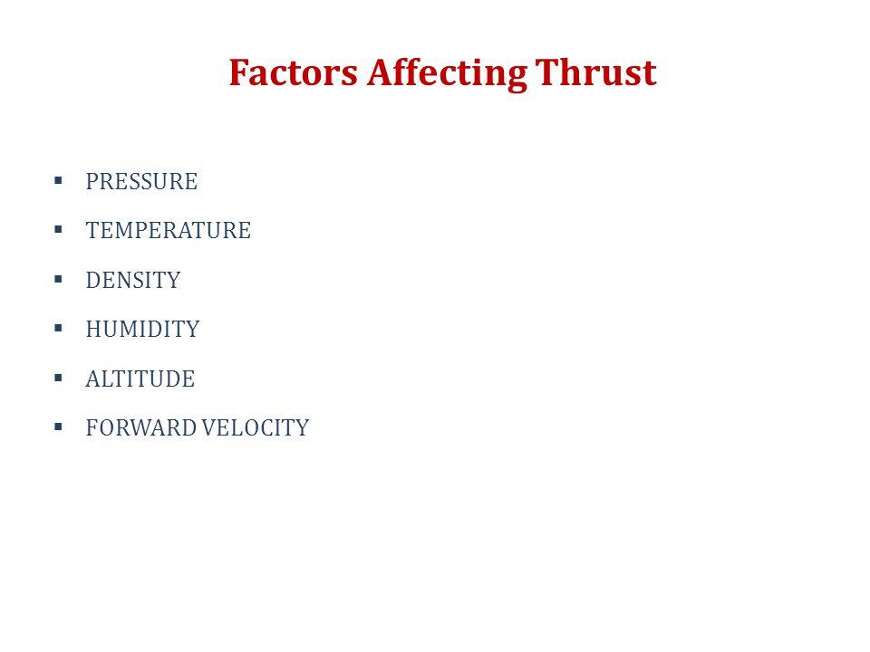 Factors Affecting Thrust  PRESSURE  TEMPERATURE  DENSITY  HUMIDITY  ALTITUDE  FORWARD VELOCITY