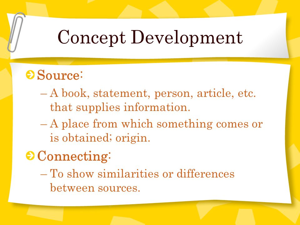 Concept Development Source: –A book, statement, person, article, etc.