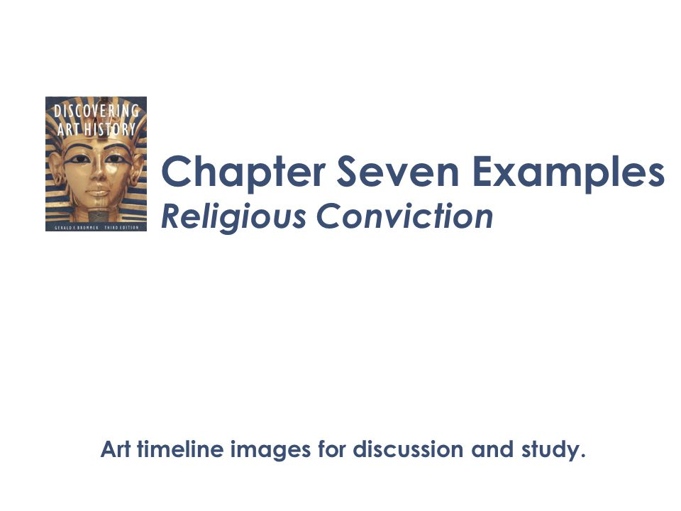 Chapter Seven Examples Religious Conviction Art timeline images for discussion and study.