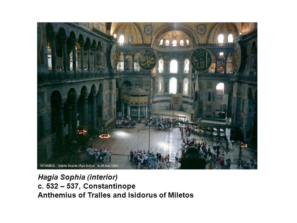 Hagia Sophia (interior) c. 532 – 537, Constantinope Anthemius of Tralles and Isidorus of Miletos