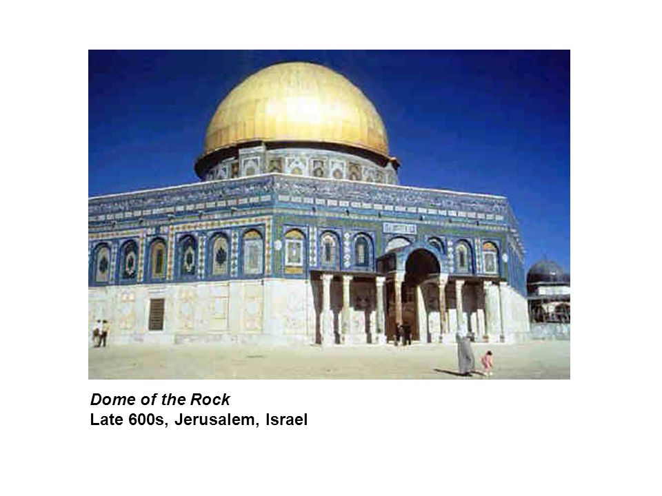 Dome of the Rock Late 600s, Jerusalem, Israel