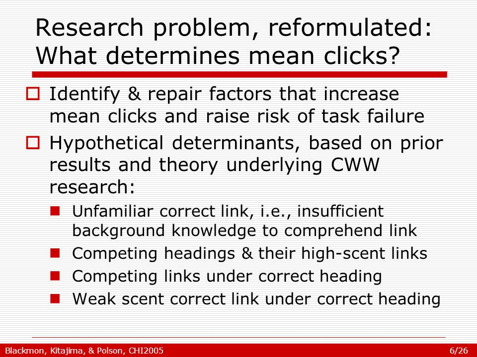 Blackmon, Kitajima, & Polson, CHI2005 6/26 Research problem, reformulated: What determines mean clicks.
