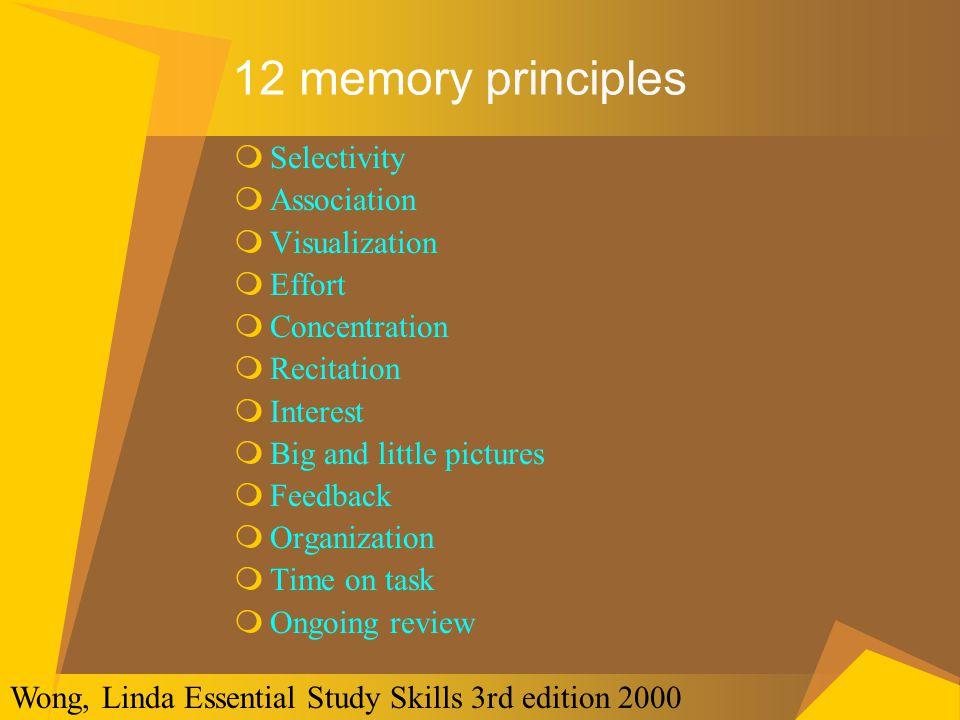 12 memory principles  Selectivity  Association  Visualization  Effort  Concentration  Recitation  Interest  Big and little pictures  Feedback
