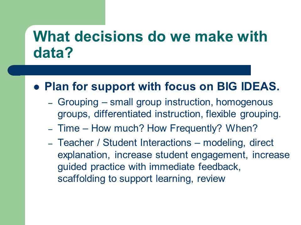 What decisions do we make with data. Plan for support with focus on BIG IDEAS.