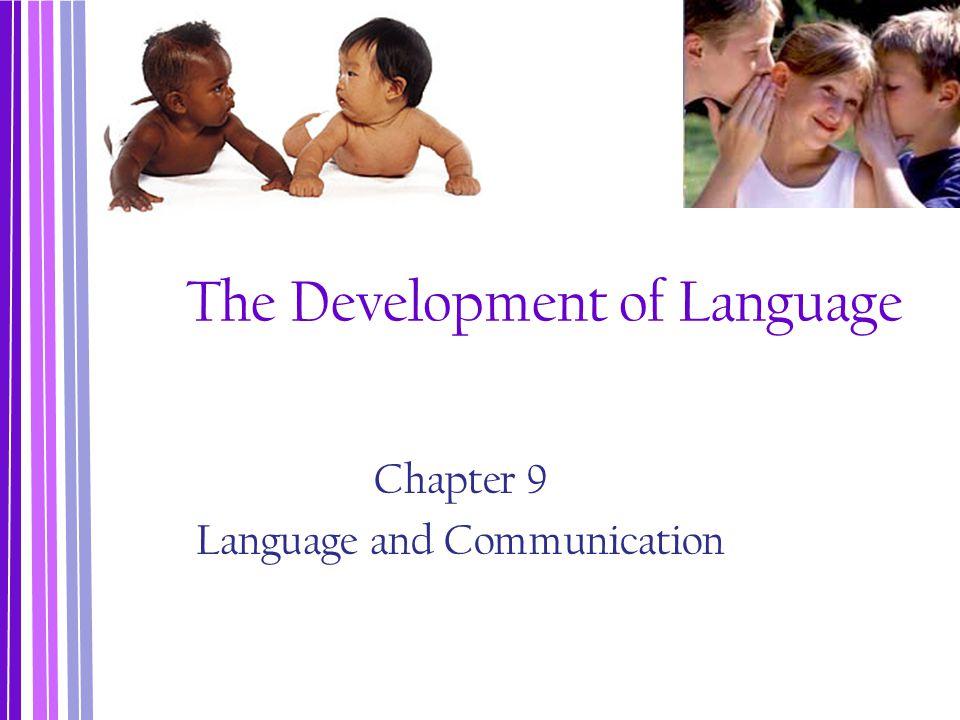The Development of Language Chapter 9 Language and Communication