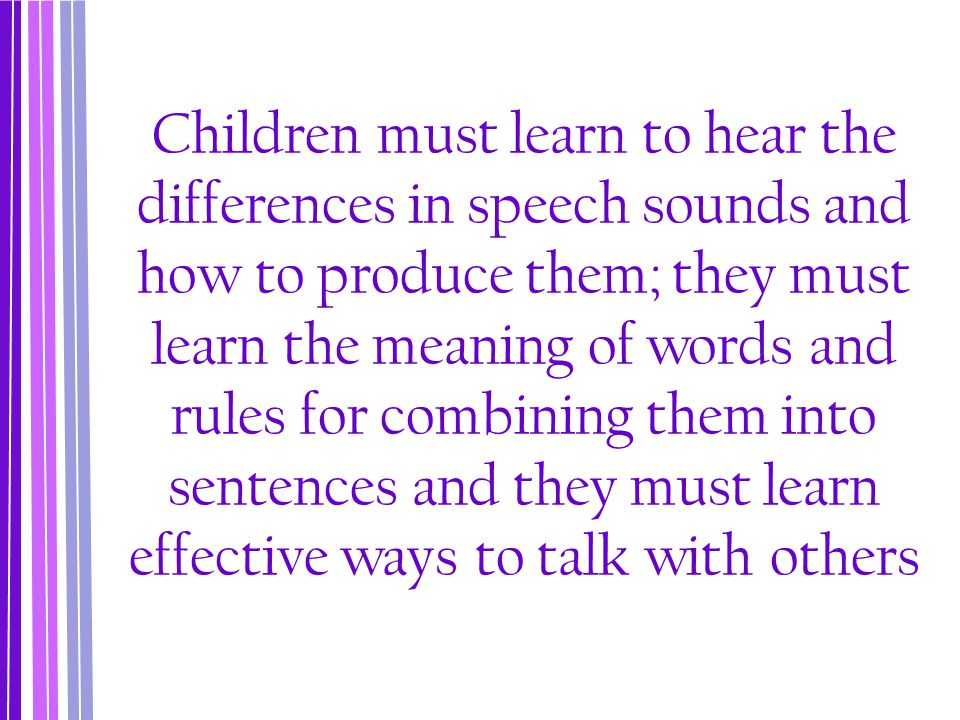 Deaf Children Compared to hearing children, babbling of deaf children is delayed ‐ However, if they are exposed to sign language development will be right on schedule with normal-hearing children's speech development Hearing dog , infants in the middle of the first year of life may first say dod then gog before finally saying dog correctly ‐ The same gradual progression will occur with sign language – infants will make mistakes at first before making the correct sign for dog