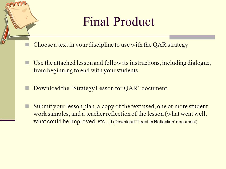 Final Product Choose a text in your discipline to use with the QAR strategy Use the attached lesson and follow its instructions, including dialogue, f