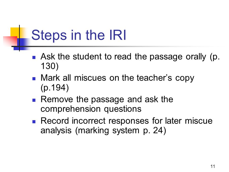 10 Steps in the IRI Give San Diego Quick or graded word lists (GWL) (pp. 18-21) (p. 128 AND pp. 190-191) Locate a passage at the student's placement l