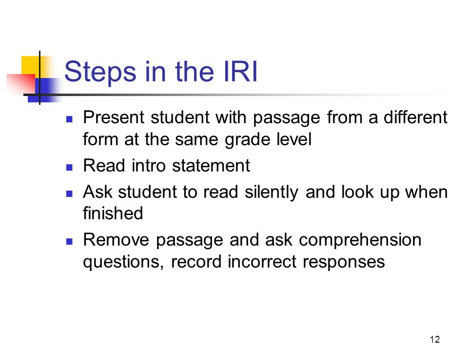 11 Steps in the IRI Ask the student to read the passage orally (p. 130) Mark all miscues on the teacher's copy (p.194) Remove the passage and ask the