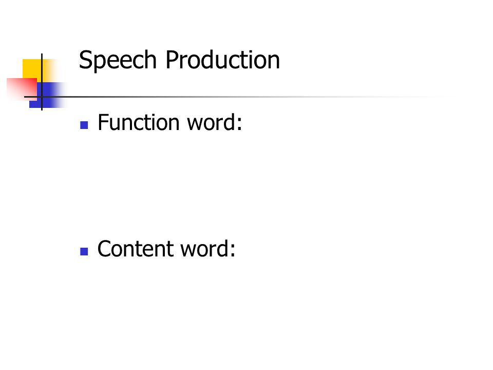 Speech Production Function word: Content word: