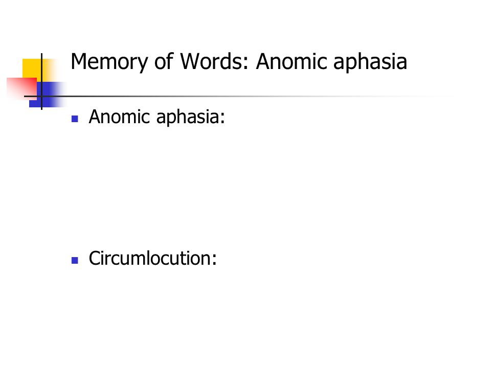 Memory of Words: Anomic aphasia Anomic aphasia: Circumlocution: