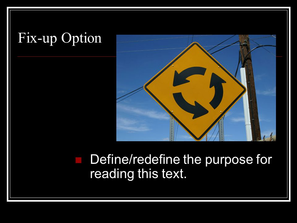 Define/redefine the purpose for reading this text. Fix-up Option
