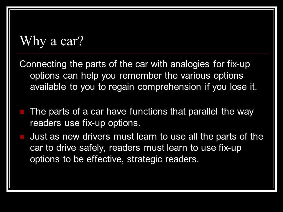 Why a car? Connecting the parts of the car with analogies for fix-up options can help you remember the various options available to you to regain comp