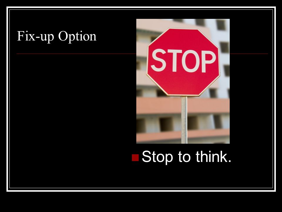 Fix-up Option Stop to think.