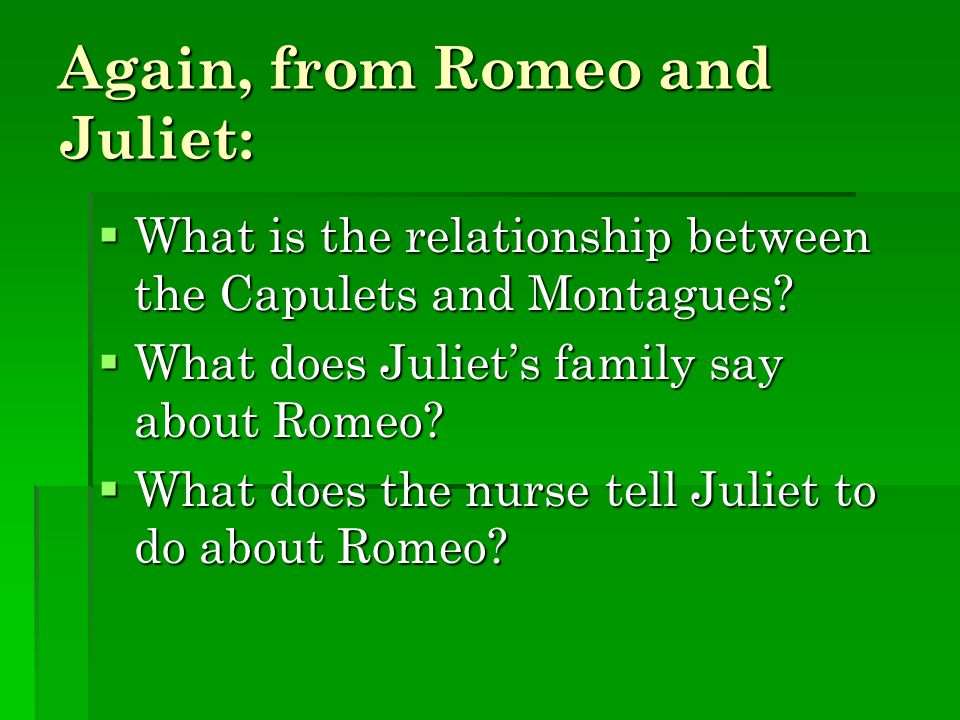 Again, from Romeo and Juliet:  What is the relationship between the Capulets and Montagues.