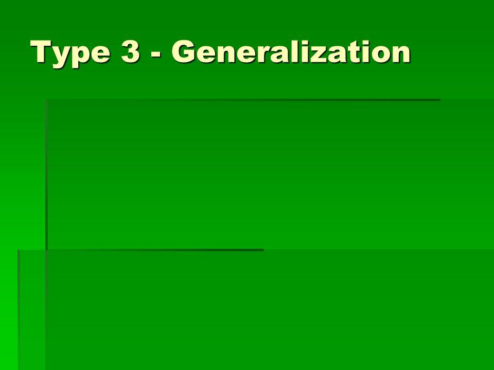 Type 3 - Generalization