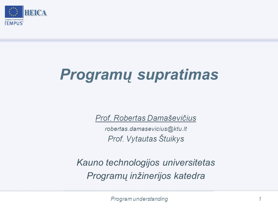Program understanding22 Programų suvokimo komponentų taksonomija Source: Software Comprehension – Integrating Program Analysis and Software Visualization, Welf L¨owe Morgan Ericsson Jonas Lundberg Thomas Panas