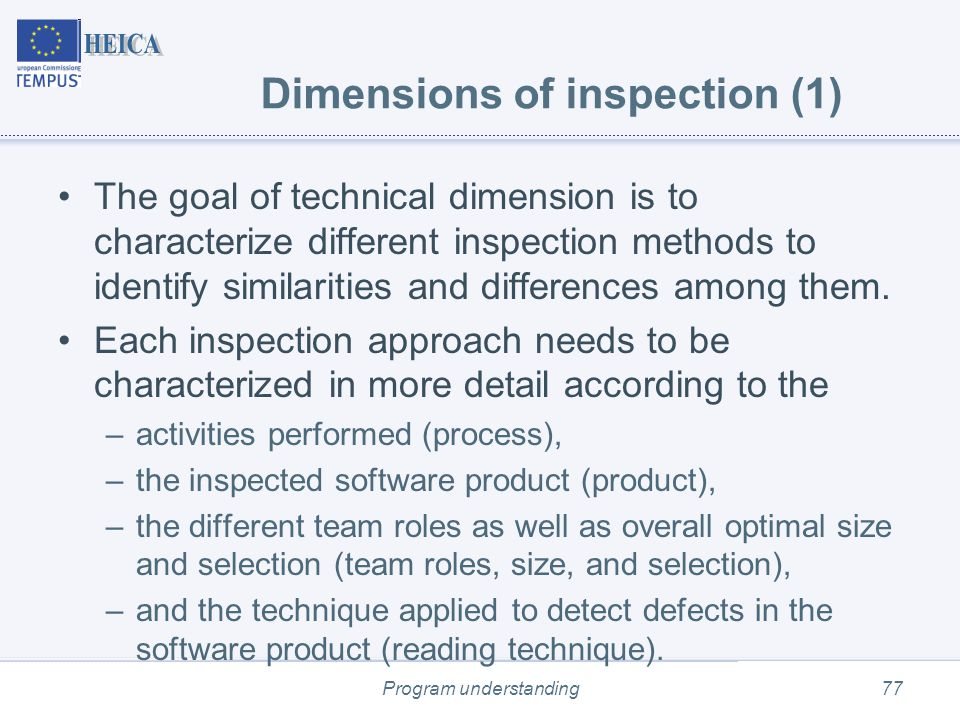 Program understanding77 Dimensions of inspection (1) The goal of technical dimension is to characterize different inspection methods to identify similarities and differences among them.