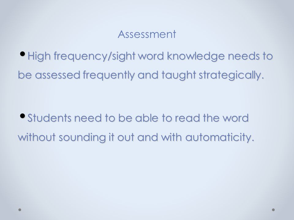 Assessment High frequency/sight word knowledge needs to be assessed frequently and taught strategically. High frequency/sight word knowledge needs to
