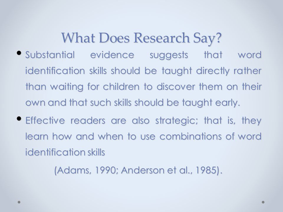 What Does Research Say? Substantial evidence suggests that word identification skills should be taught directly rather than waiting for children to di