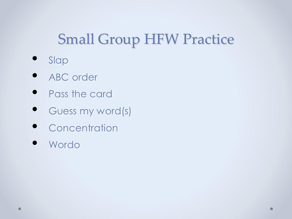 Small Group HFW Practice Slap Slap ABC order ABC order Pass the card Pass the card Guess my word(s) Guess my word(s) Concentration Concentration Wordo