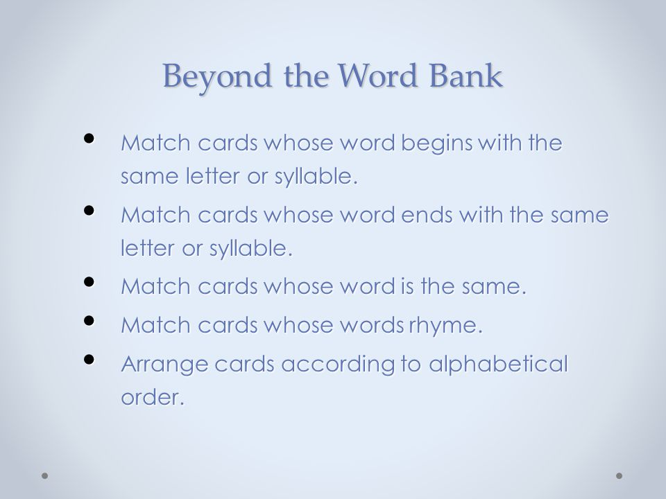 Beyond the Word Bank Match cards whose word begins with the same letter or syllable. Match cards whose word begins with the same letter or syllable. M