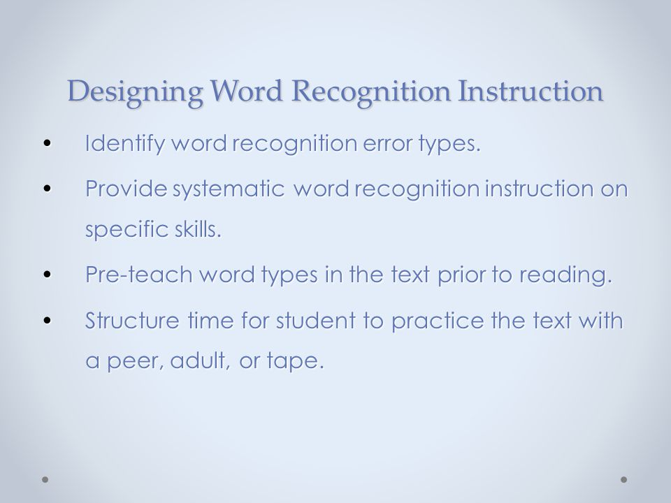 Designing Word Recognition Instruction Identify word recognition error types.Identify word recognition error types. Provide systematic word recognitio