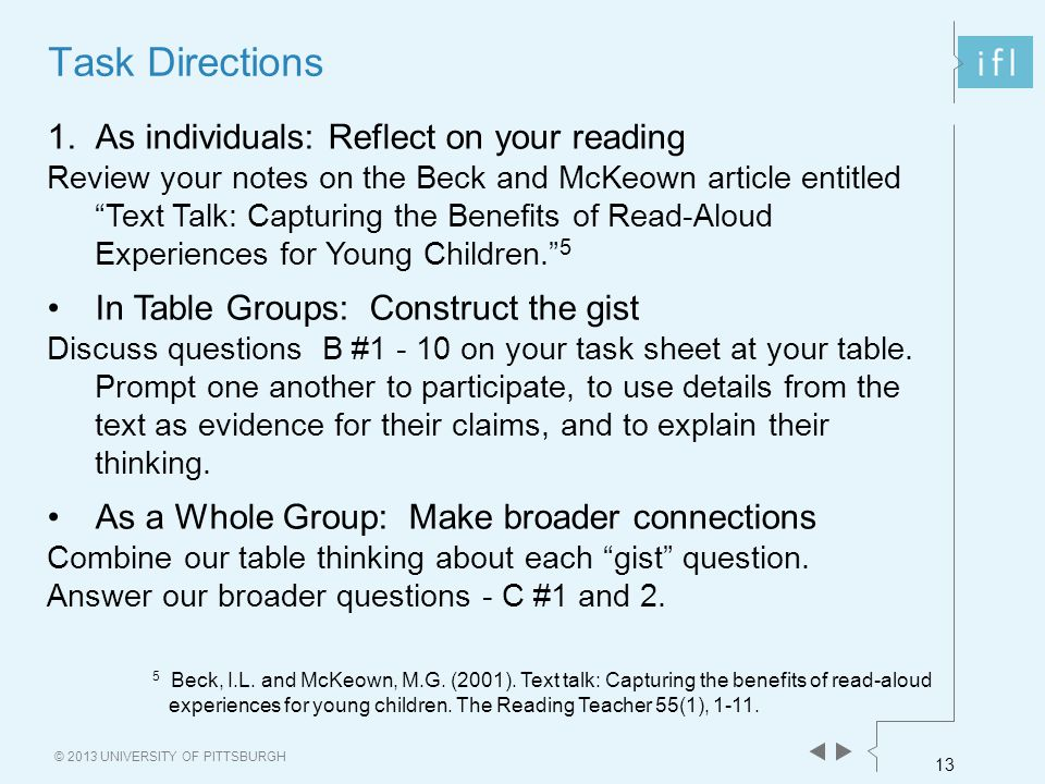 13 © 2013 UNIVERSITY OF PITTSBURGH Task Directions 1.As individuals: Reflect on your reading Review your notes on the Beck and McKeown article entitle