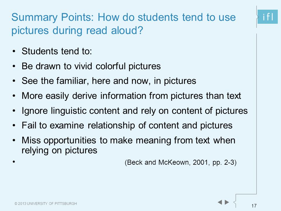 17 © 2013 UNIVERSITY OF PITTSBURGH Summary Points: How do students tend to use pictures during read aloud.