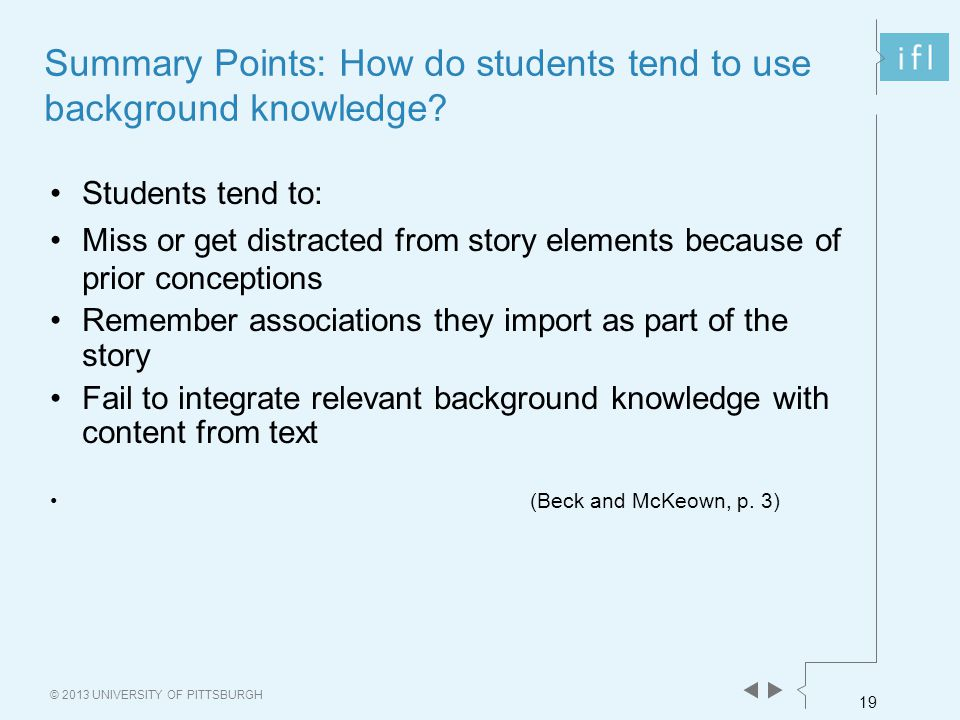 19 © 2013 UNIVERSITY OF PITTSBURGH Summary Points: How do students tend to use background knowledge.