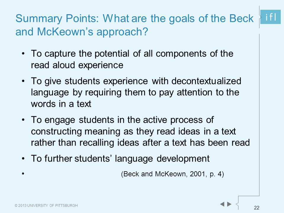 22 © 2013 UNIVERSITY OF PITTSBURGH Summary Points: What are the goals of the Beck and McKeown's approach? To capture the potential of all components o
