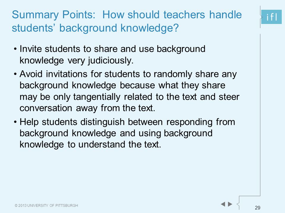 29 © 2013 UNIVERSITY OF PITTSBURGH Summary Points: How should teachers handle students' background knowledge.