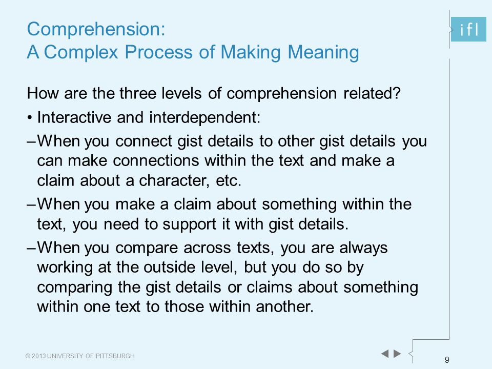 9 © 2013 UNIVERSITY OF PITTSBURGH Comprehension: A Complex Process of Making Meaning How are the three levels of comprehension related.