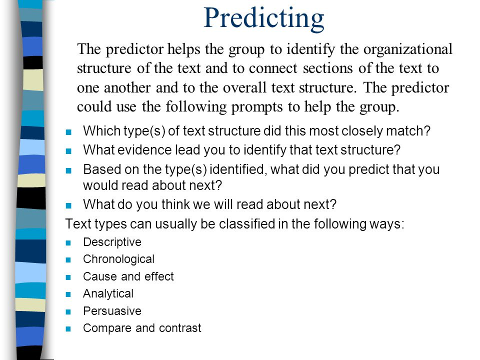 Predicting n Which type(s) of text structure did this most closely match? n What evidence lead you to identify that text structure? n Based on the typ