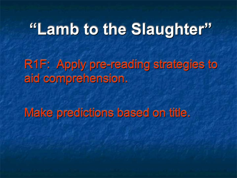 Lamb to the Slaughter R1G: During reading, utilize strategies to self-question and correct, infer, visualize, predict, and check using cueing systems: meaning, structure, visual.