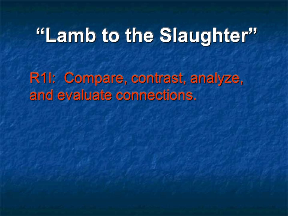 Lamb to the Slaughter verbal (saying something) irony (the opposite of what is expected) verbal irony (saying something that is the opposite of what is expected or true) Academic vocabulary