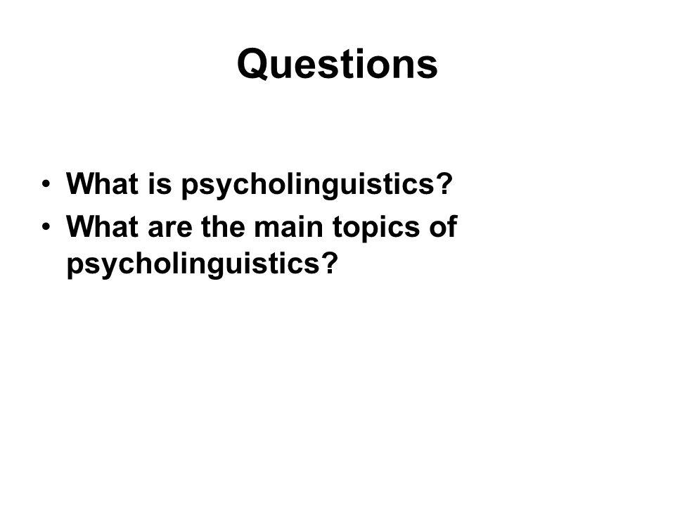 Question 1 What is psycholinguistics?