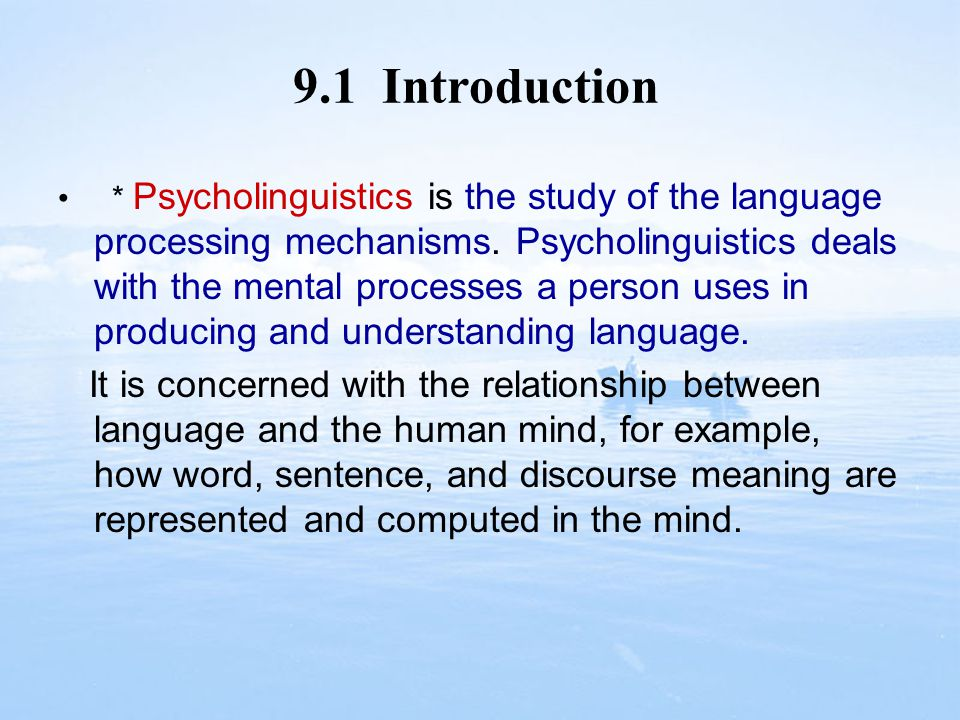 9.1 Introduction * As the name suggests, it is a subject which links psychology and linguistics.