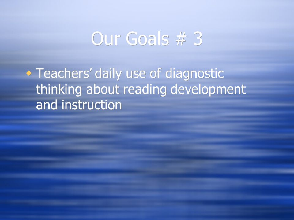 Our Goals # 3  Teachers' daily use of diagnostic thinking about reading development and instruction