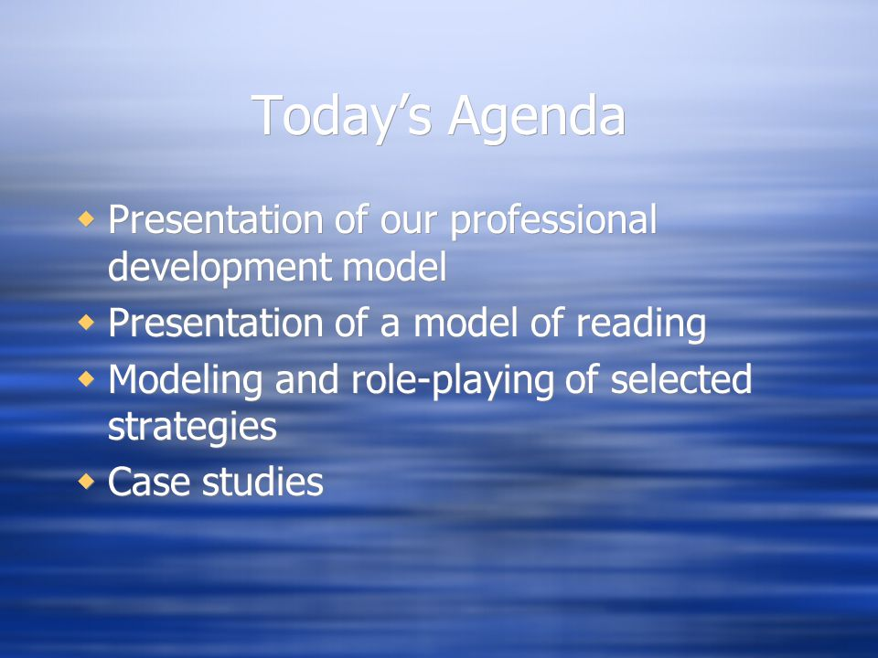 Today's Agenda  Presentation of our professional development model  Presentation of a model of reading  Modeling and role-playing of selected strategies  Case studies  Presentation of our professional development model  Presentation of a model of reading  Modeling and role-playing of selected strategies  Case studies