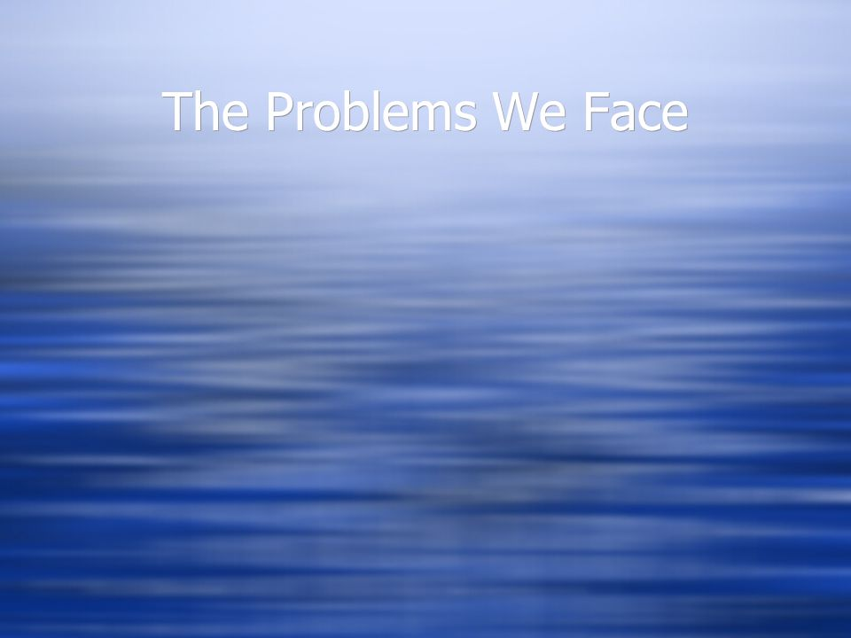 The Problems We Face