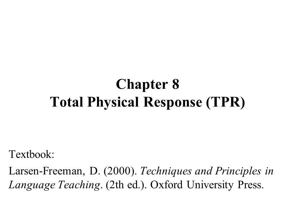 Chapter 8 Total Physical Response (TPR) Textbook: Larsen-Freeman, D.