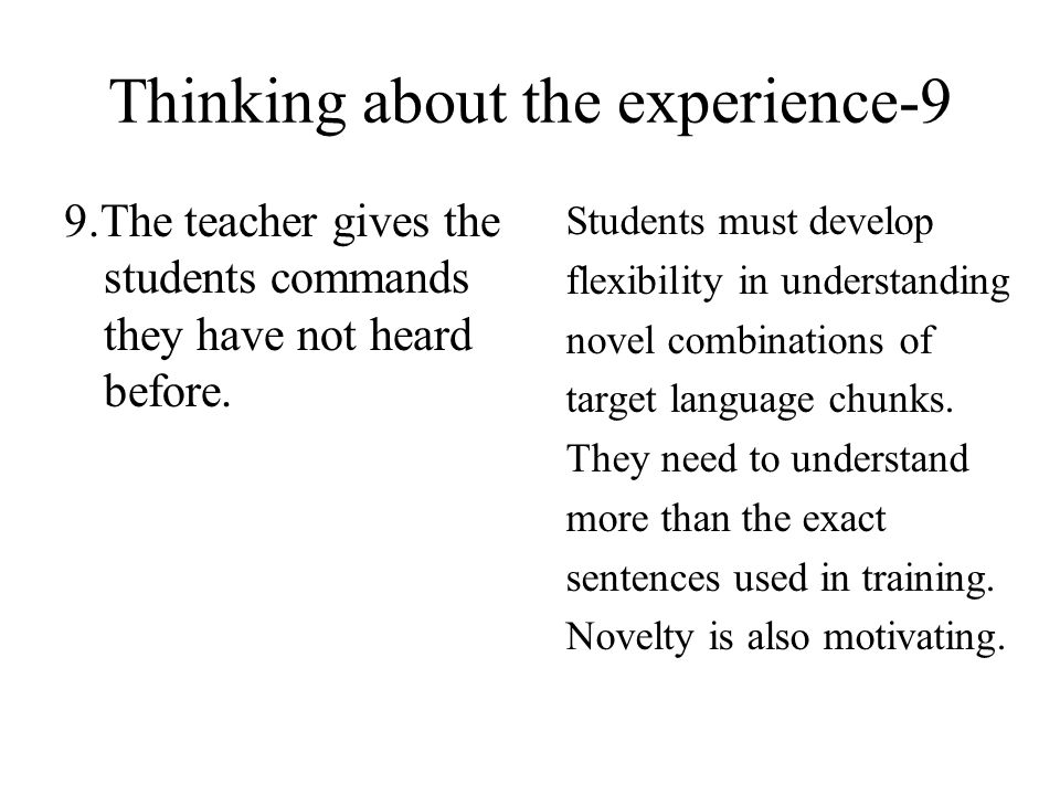 Thinking about the experience-9 9.The teacher gives the students commands they have not heard before.