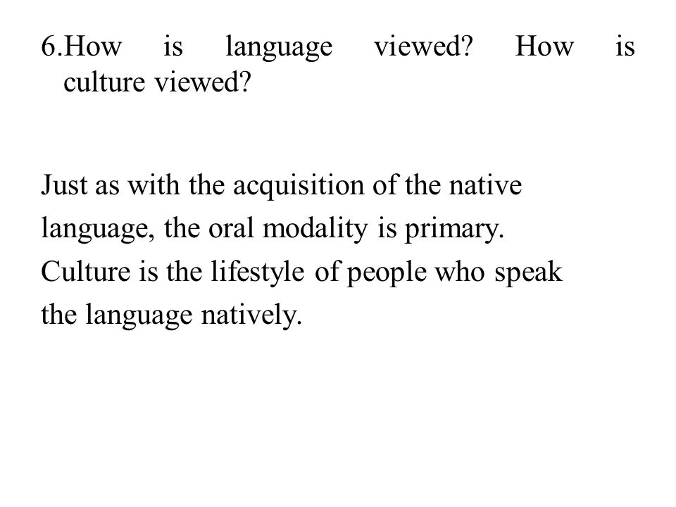 6.How is language viewed.How is culture viewed.