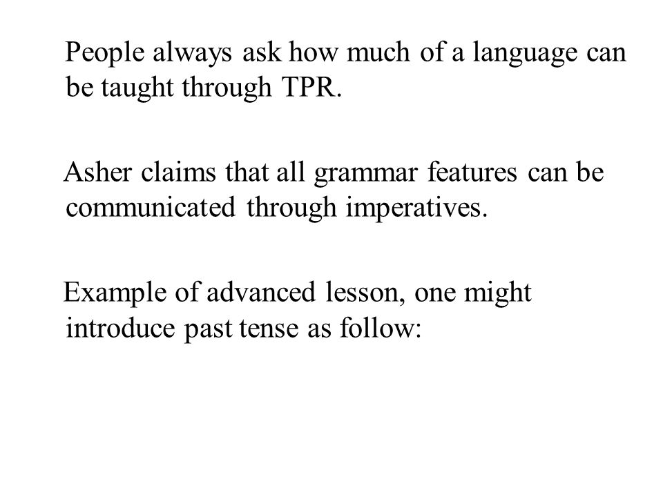 People always ask how much of a language can be taught through TPR.