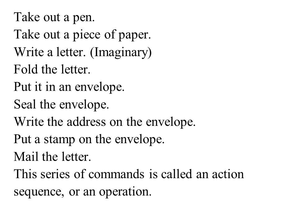 Take out a pen.Take out a piece of paper. Write a letter.