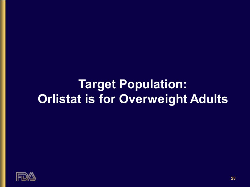 28 Target Population: Orlistat is for Overweight Adults
