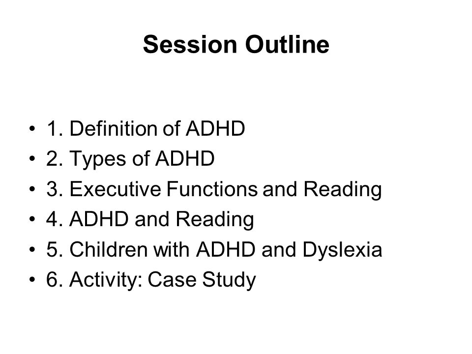 Session Outline 1. Definition of ADHD 2. Types of ADHD 3.